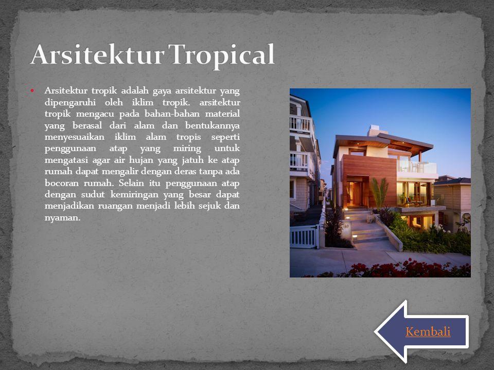 Arsitektur tropik adalah gaya arsitektur yang dipengaruhi oleh iklim tropik. arsitektur tropik mengacu pada bahan-bahan material yang berasal dari ala
