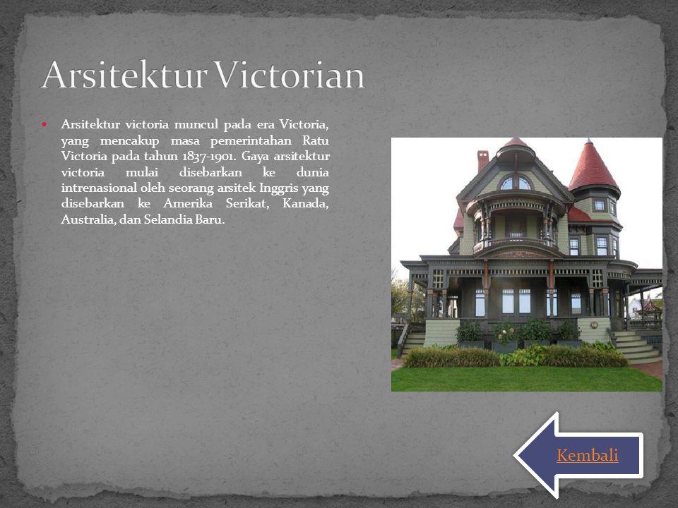 Arsitektur victoria muncul pada era Victoria, yang mencakup masa pemerintahan Ratu Victoria pada tahun 1837-1901. Gaya arsitektur victoria mulai diseb