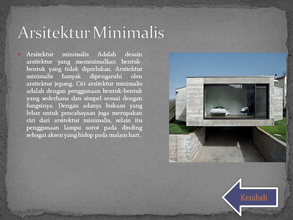 Arsitektur minimalis Adalah desain arsitektur yang meminimalkan bentuk- bentuk yang tidak diperlukan. Arsitektur minimalis banyak dipengaruhi olen ars