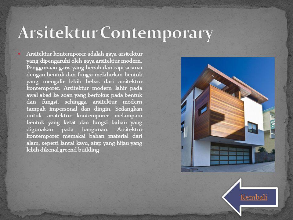 Arsitektur kontemporer adalah gaya arsitektur yang dipengaruhi oleh gaya arsitektur modern. Penggunaan garis yang bersih dan rapi sesuiai dengan bentu