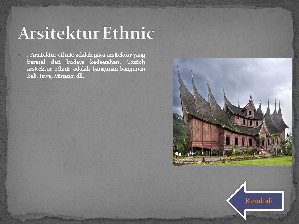 . Arsitektur ethnic adalah gaya arsitektur yang berasal dari budaya kedaerahan. Contoh arsitektur ethnic adalah bangunan-bangunan Bali, Jawa, Minang,