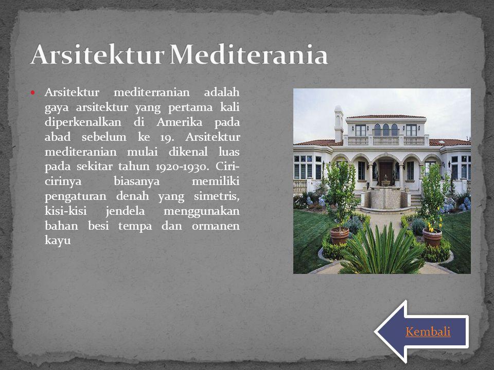 Arsitektur mediterranian adalah gaya arsitektur yang pertama kali diperkenalkan di Amerika pada abad sebelum ke 19. Arsitektur mediteranian mulai dike