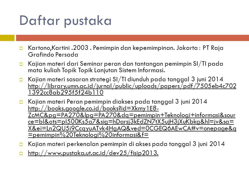 Daftar pustaka  Kartono,Kartini.2003. Pemimpin dan kepemimpinan. Jakarta : PT Raja Grafindo Persada  Kajian materi dari Seminar peran dan tantangan