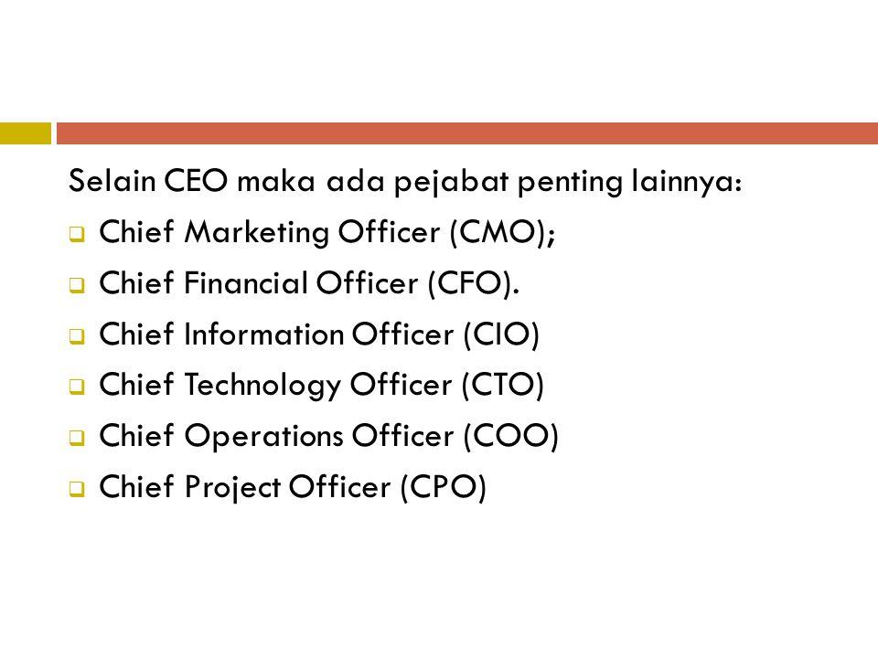 Selain CEO maka ada pejabat penting lainnya:  Chief Marketing Officer (CMO);  Chief Financial Officer (CFO).  Chief Information Officer (CIO)  Chi
