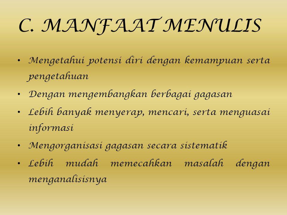 C.MANFAAT MENULIS Mengetahui potensi diri dengan kemampuan serta pengetahuan Dengan mengembangkan berbagai gagasan Lebih banyak menyerap, mencari, ser