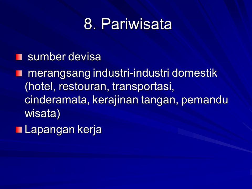 8. Pariwisata sumber devisa sumber devisa merangsang industri-industri domestik (hotel, restouran, transportasi, cinderamata, kerajinan tangan, pemand