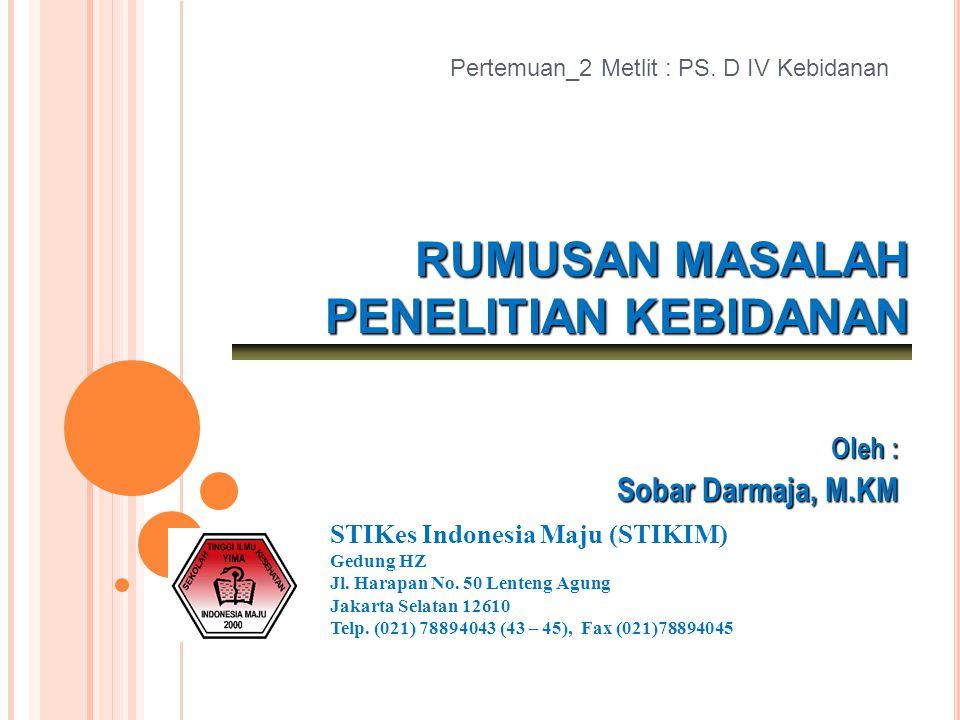 Pertemuan_2 Metlit : PS. D IV Kebidanan STIKes Indonesia Maju (STIKIM) Gedung HZ Jl. Harapan No. 50 Lenteng Agung Jakarta Selatan 12610 Telp. (021) 78