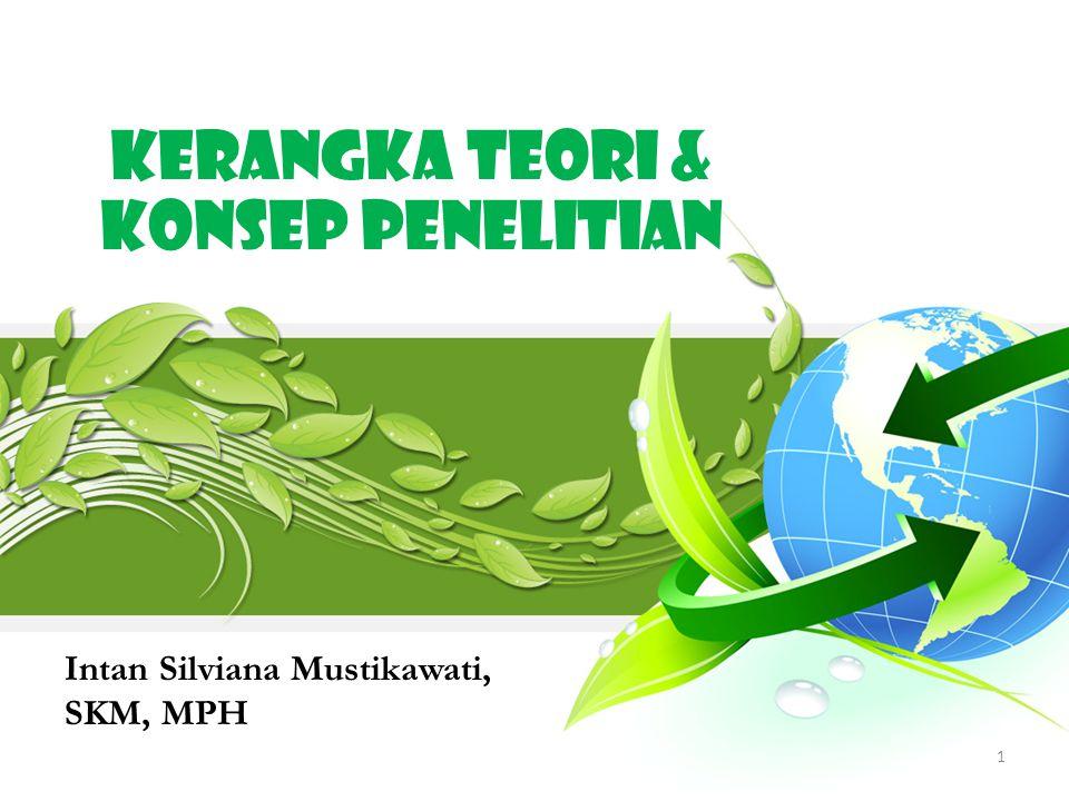 1 Intan Silviana Mustikawati, SKM, MPH KERANGKA TEORI & KONSEP penelitian