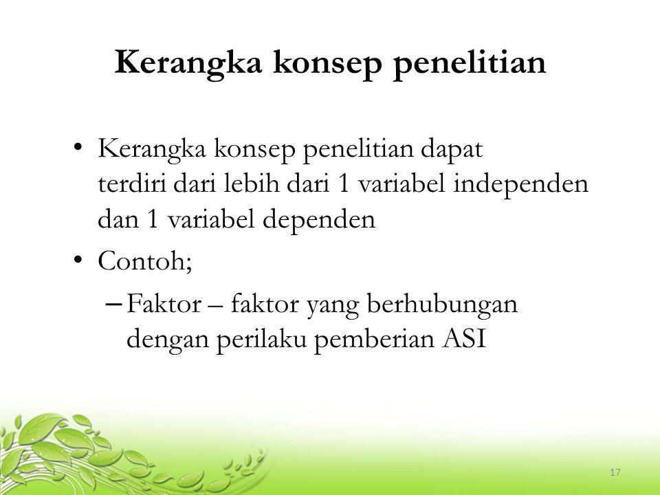 17 Kerangka konsep penelitian Kerangka konsep penelitian dapat terdiri dari lebih dari 1 variabel independen dan 1 variabel dependen Contoh; – Faktor