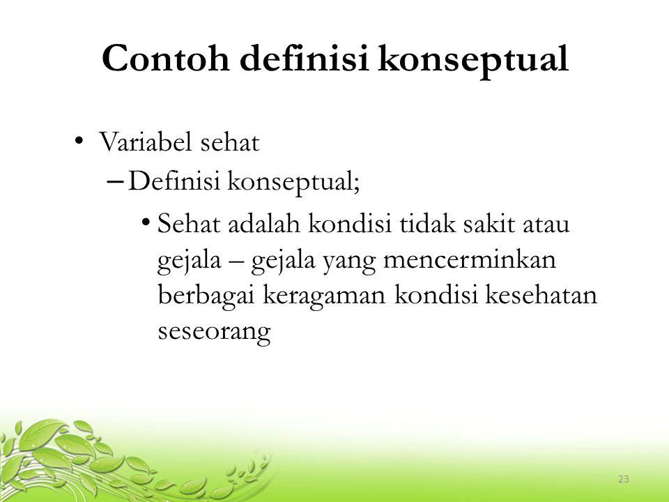 23 Contoh definisi konseptual Variabel sehat – Definisi konseptual; Sehat adalah kondisi tidak sakit atau gejala – gejala yang mencerminkan berbagai k