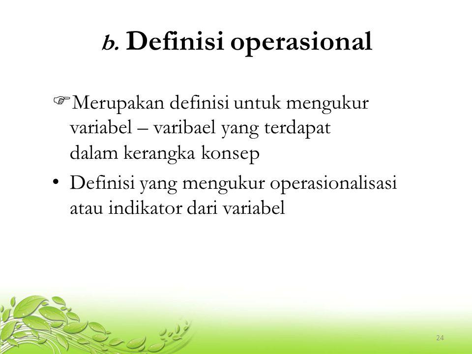24 b. Definisi operasional  Merupakan definisi untuk mengukur variabel – varibael yang terdapat dalam kerangka konsep Definisi yang mengukur operasio