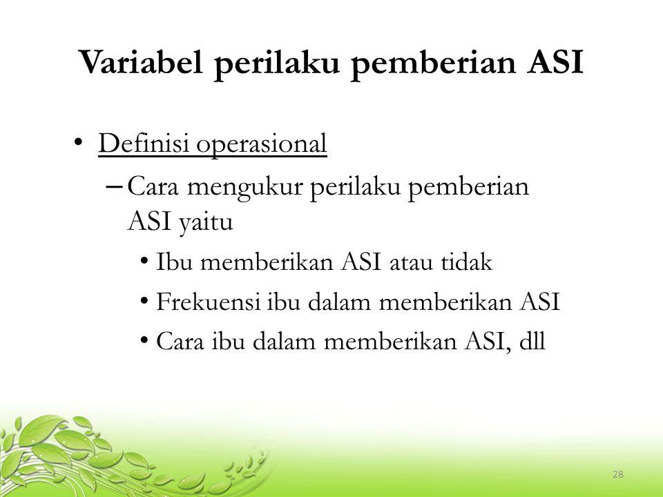 28 Variabel perilaku pemberian ASI Definisi operasional – Cara mengukur perilaku pemberian ASI yaitu Ibu memberikan ASI atau tidak Frekuensi ibu dalam