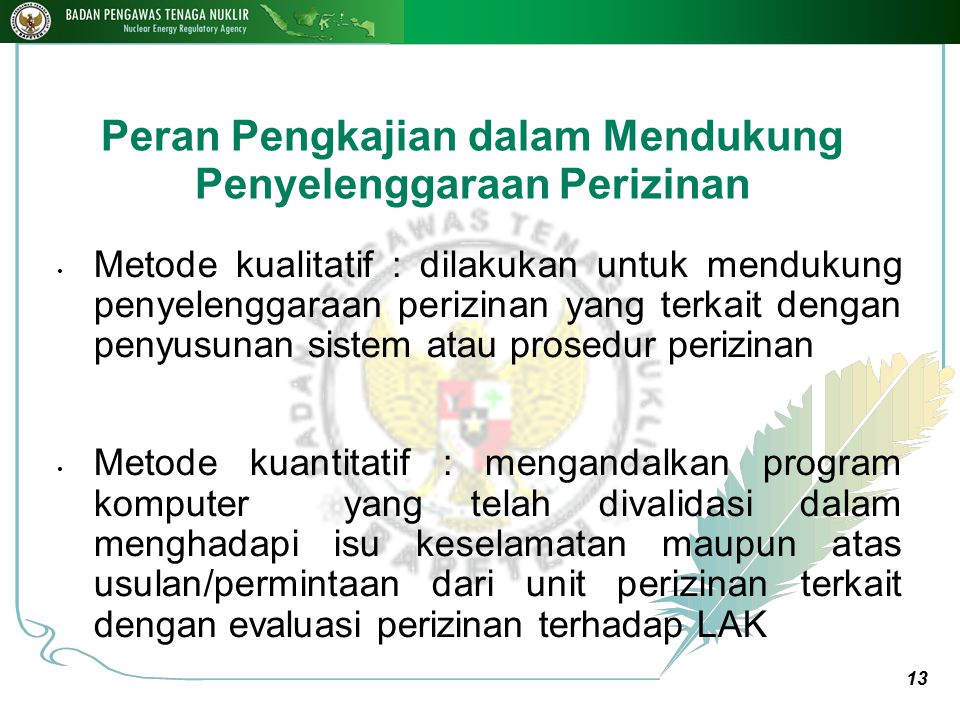 13 Peran Pengkajian dalam Mendukung Penyelenggaraan Perizinan Metode kualitatif : dilakukan untuk mendukung penyelenggaraan perizinan yang terkait den
