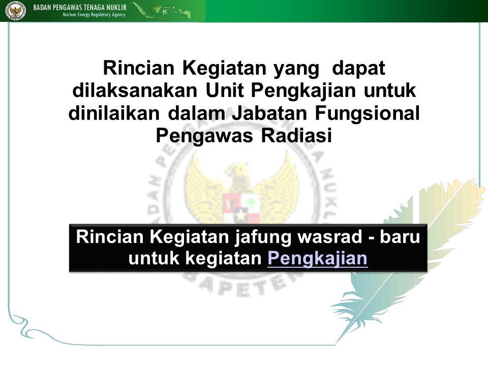 Rincian Kegiatan yang dapat dilaksanakan Unit Pengkajian untuk dinilaikan dalam Jabatan Fungsional Pengawas Radiasi Rincian Kegiatan jafung wasrad - b