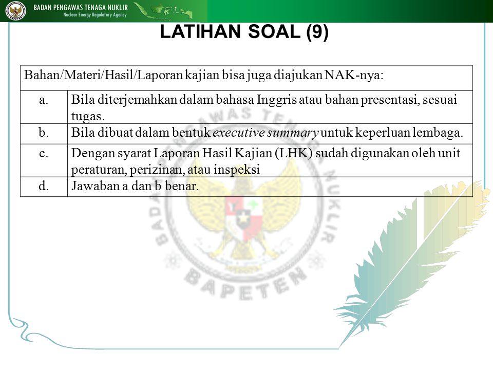 LATIHAN SOAL (9) Bahan/Materi/Hasil/Laporan kajian bisa juga diajukan NAK-nya: a.Bila diterjemahkan dalam bahasa Inggris atau bahan presentasi, sesuai