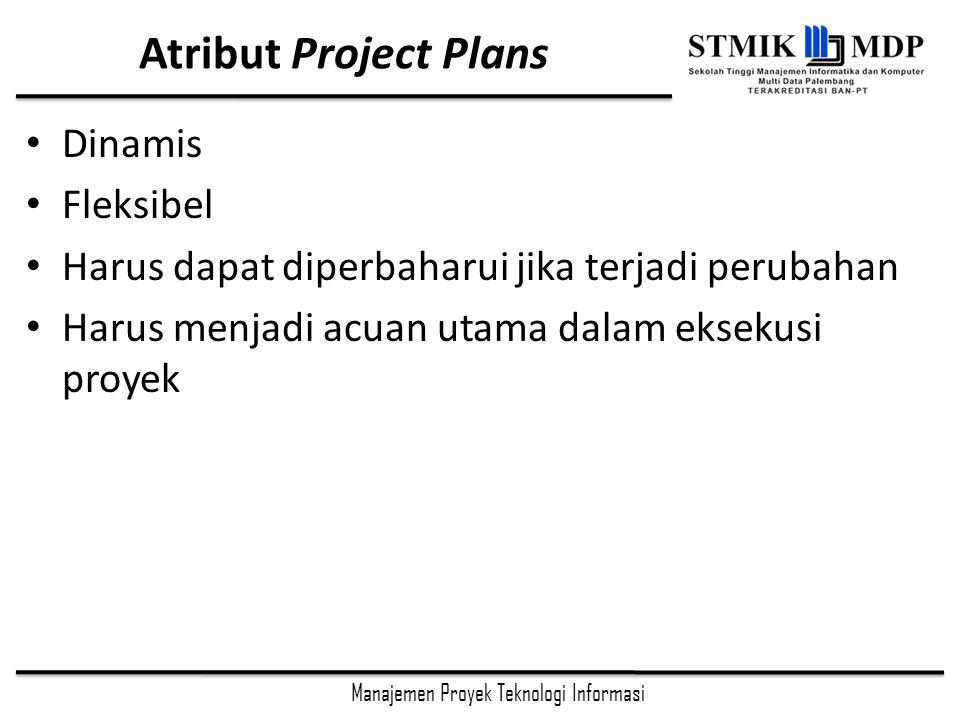 Manajemen Proyek Teknologi Informasi Atribut Project Plans Dinamis Fleksibel Harus dapat diperbaharui jika terjadi perubahan Harus menjadi acuan utama dalam eksekusi proyek