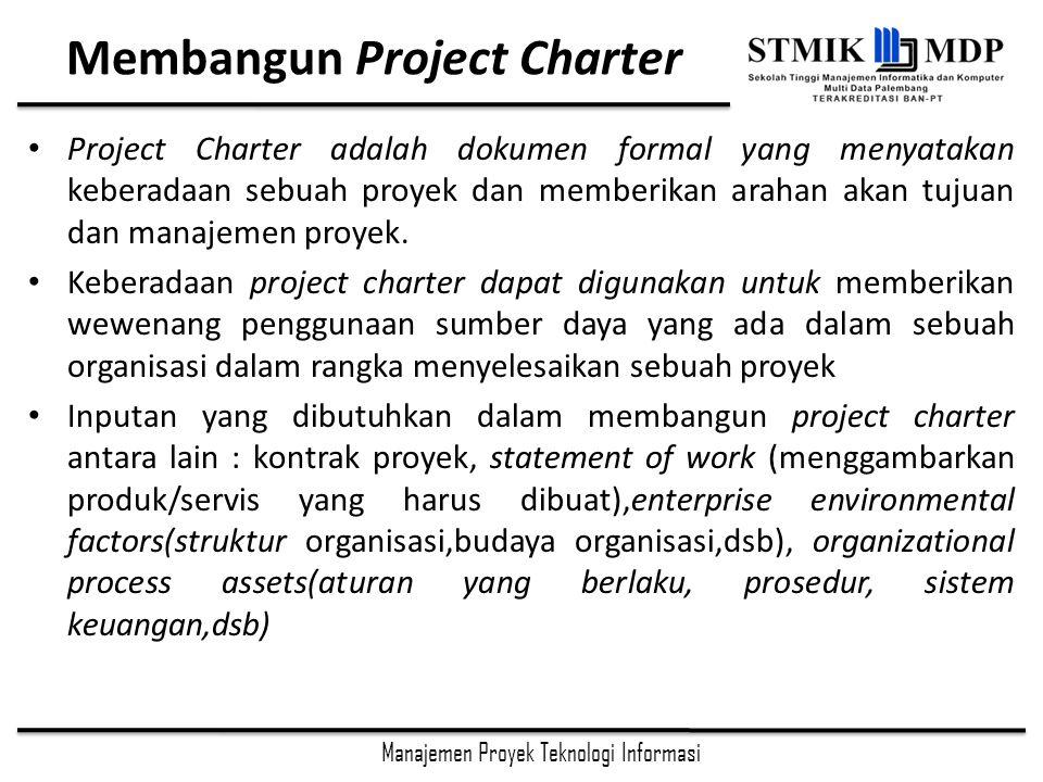 Manajemen Proyek Teknologi Informasi Membangun Project Charter Project Charter adalah dokumen formal yang menyatakan keberadaan sebuah proyek dan memberikan arahan akan tujuan dan manajemen proyek.