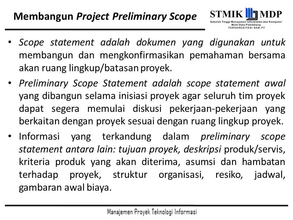 Manajemen Proyek Teknologi Informasi Membangun Project Preliminary Scope Scope statement adalah dokumen yang digunakan untuk membangun dan mengkonfirmasikan pemahaman bersama akan ruang lingkup/batasan proyek.