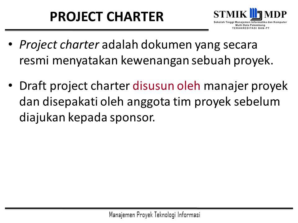Manajemen Proyek Teknologi Informasi PROJECT CHARTER Project charter adalah dokumen yang secara resmi menyatakan kewenangan sebuah proyek.