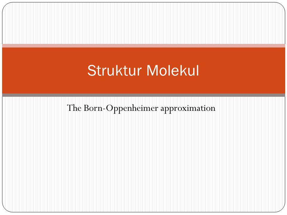 The Born-Oppenheimer approximation Struktur Molekul