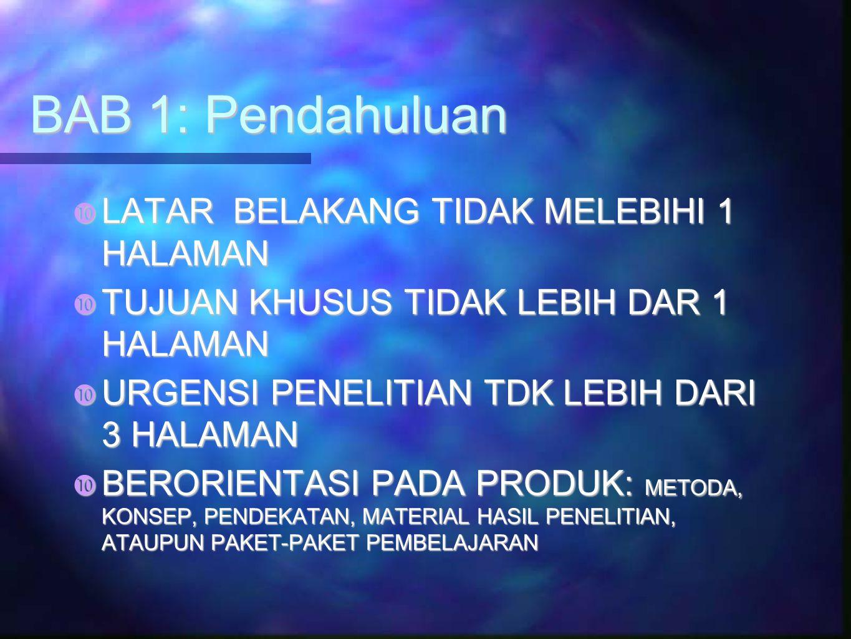 BAB 1: Pendahuluan  LATAR BELAKANG TIDAK MELEBIHI 1 HALAMAN  TUJUAN KHUSUS TIDAK LEBIH DAR 1 HALAMAN  URGENSI PENELITIAN TDK LEBIH DARI 3 HALAMAN 