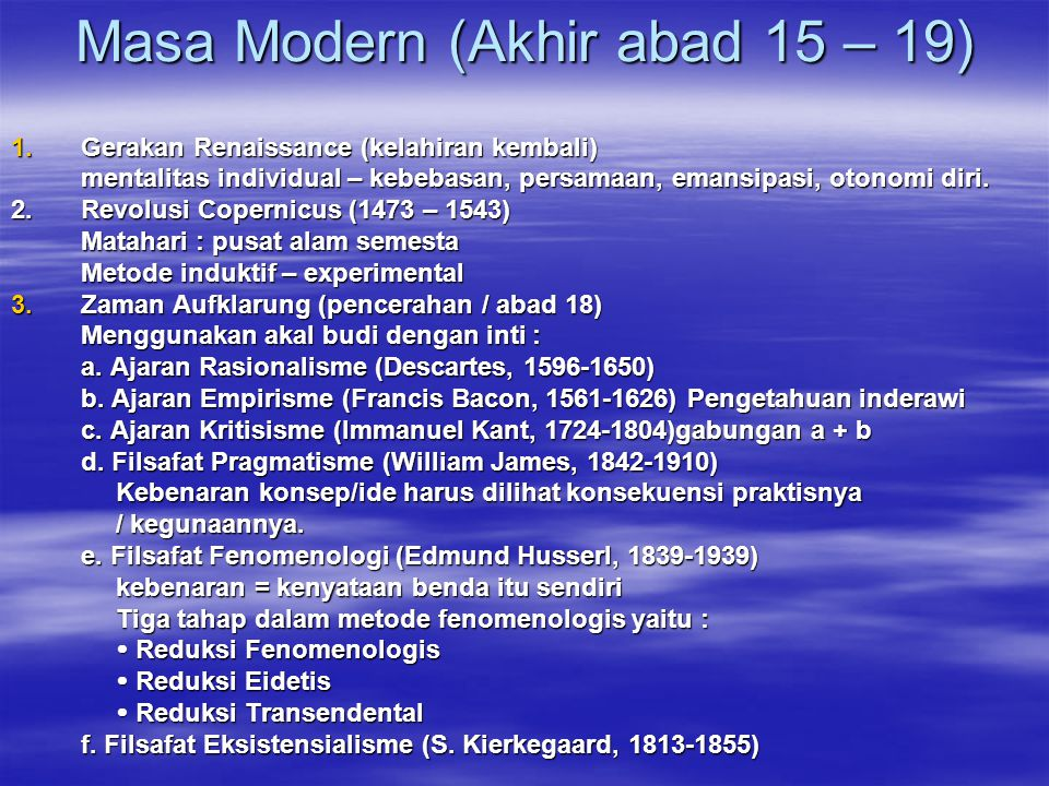 Masa Modern (Akhir abad 15 – 19) 1.Gerakan Renaissance (kelahiran kembali) mentalitas individual – kebebasan, persamaan, emansipasi, otonomi diri. 2.