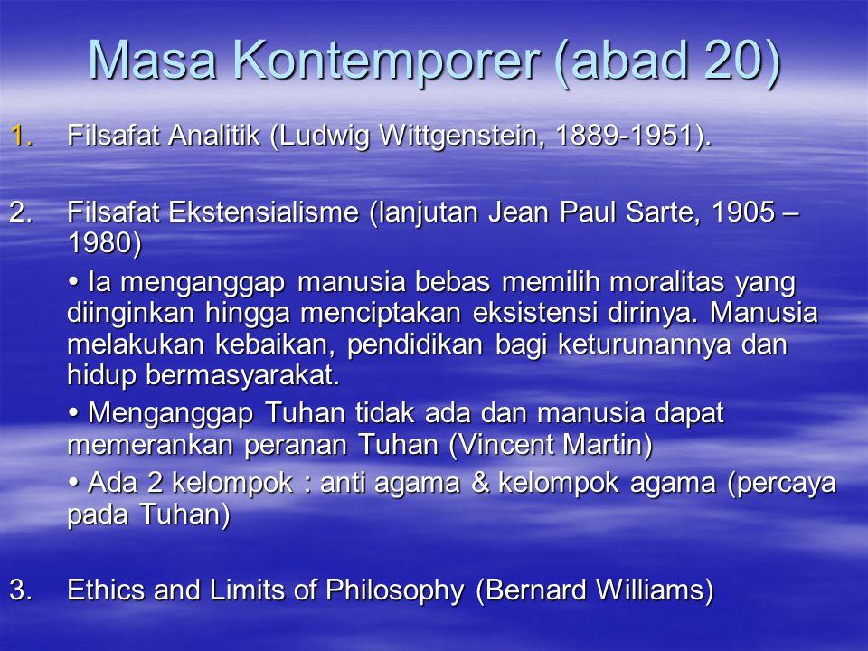 Masa Kontemporer (abad 20) 1.Filsafat Analitik (Ludwig Wittgenstein, 1889-1951). 2.Filsafat Ekstensialisme (lanjutan Jean Paul Sarte, 1905 – 1980)  I