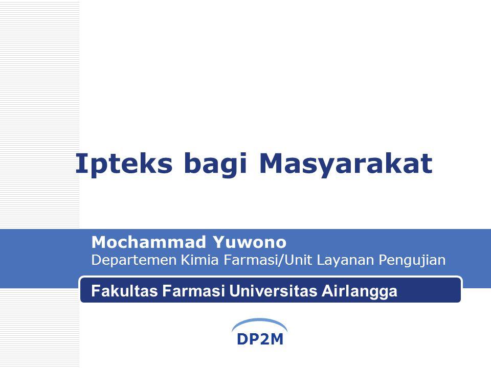DP2M Ipteks bagi Masyarakat Mochammad Yuwono Departemen Kimia Farmasi/Unit Layanan Pengujian Fakultas Farmasi Universitas Airlangga