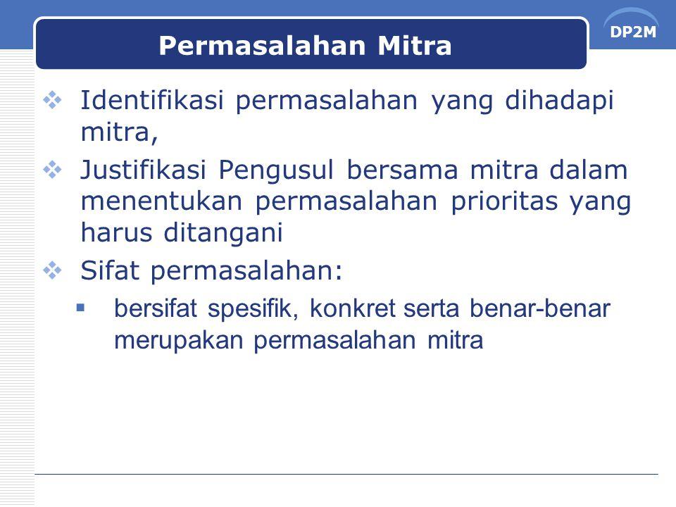 DP2M Permasalahan Mitra  Identifikasi permasalahan yang dihadapi mitra,  Justifikasi Pengusul bersama mitra dalam menentukan permasalahan prioritas