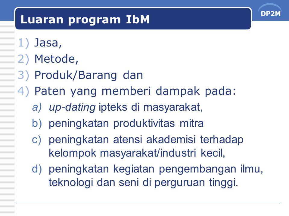 DP2M Luaran program IbM 1)Jasa, 2)Metode, 3)Produk/Barang dan 4)Paten yang memberi dampak pada: a)up-dating ipteks di masyarakat, b)peningkatan produk