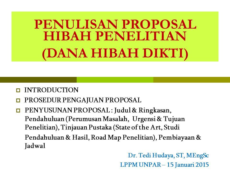  INTRODUCTION  PROSEDUR PENGAJUAN PROPOSAL  PENYUSUNAN PROPOSAL : Judul & Ringkasan, Pendahuluan (Perumusan Masalah, Urgensi & Tujuan Penelitian),