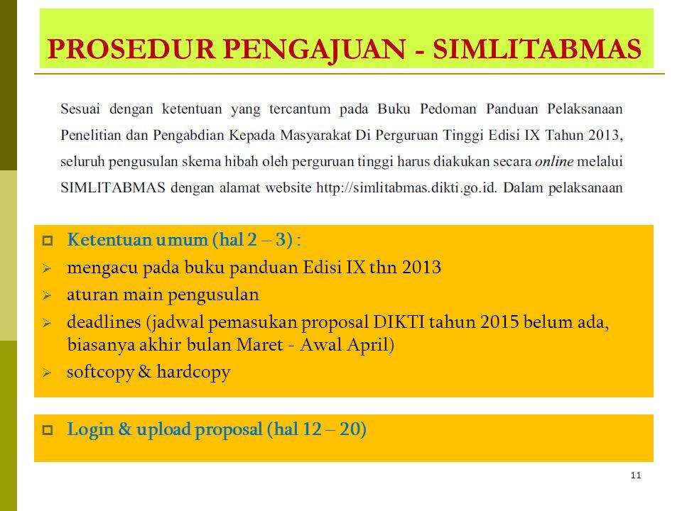 11 PROSEDUR PENGAJUAN - SIMLITABMAS  Ketentuan umum (hal 2 – 3) :  mengacu pada buku panduan Edisi IX thn 2013  aturan main pengusulan  deadlines