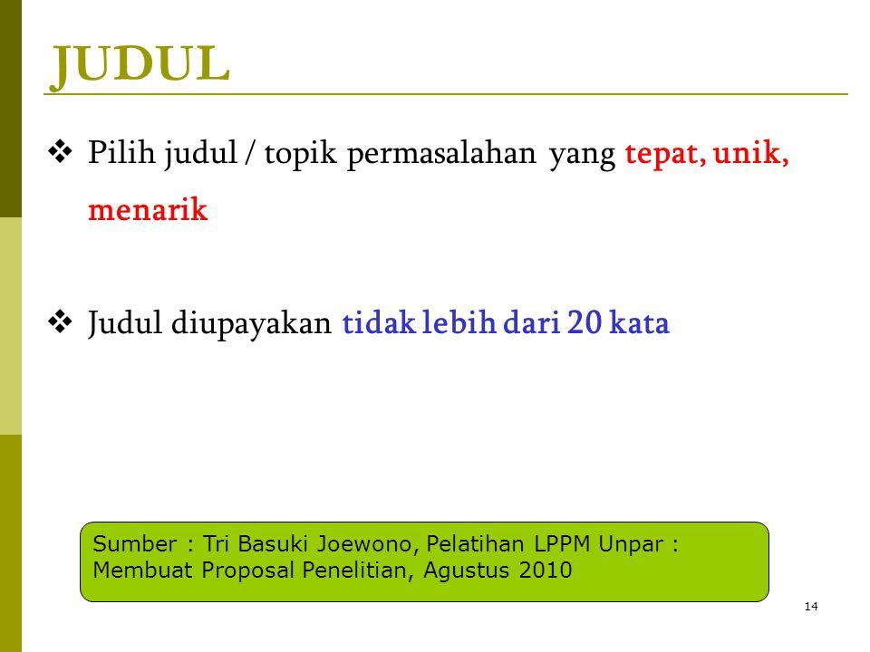 JUDUL  Pilih judul / topik permasalahan yang tepat, unik, menarik  Judul diupayakan tidak lebih dari 20 kata 14 Sumber : Tri Basuki Joewono, Pelatih