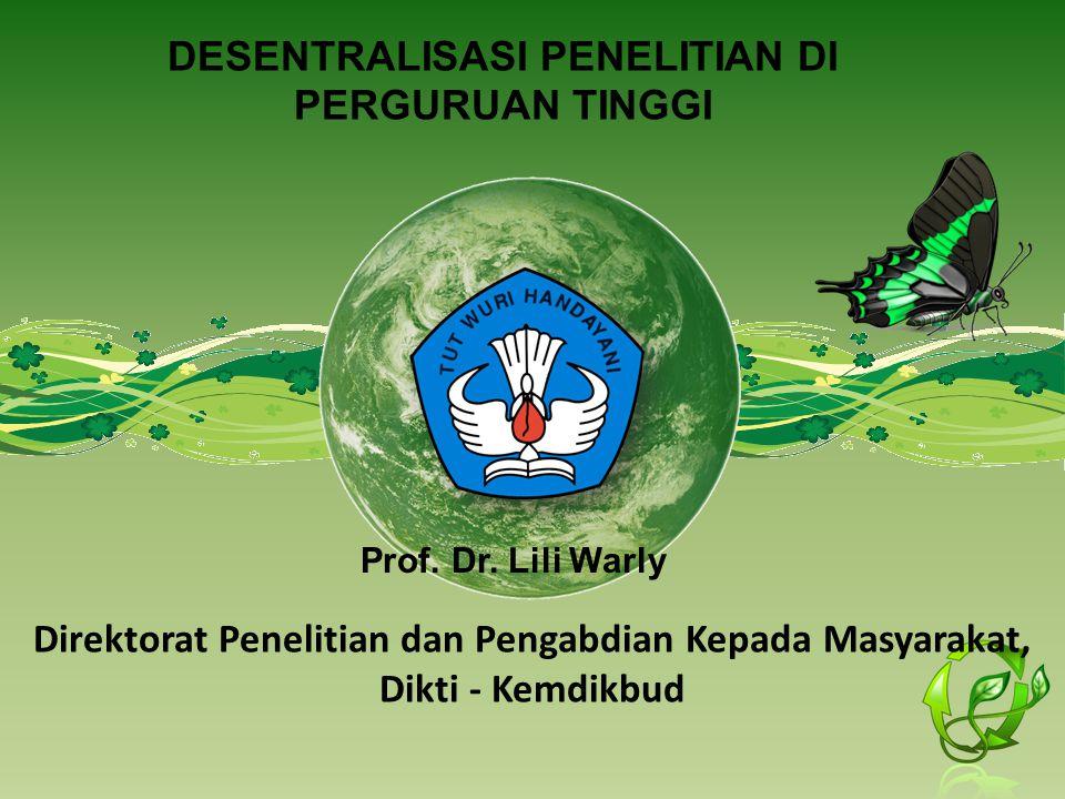 DESENTRALISASI PENELITIAN DI PERGURUAN TINGGI Direktorat Penelitian dan Pengabdian Kepada Masyarakat, Dikti - Kemdikbud Prof. Dr. Lili Warly