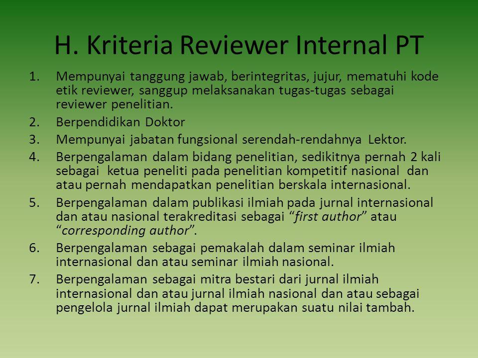 H. Kriteria Reviewer Internal PT 1.Mempunyai tanggung jawab, berintegritas, jujur, mematuhi kode etik reviewer, sanggup melaksanakan tugas-tugas sebag