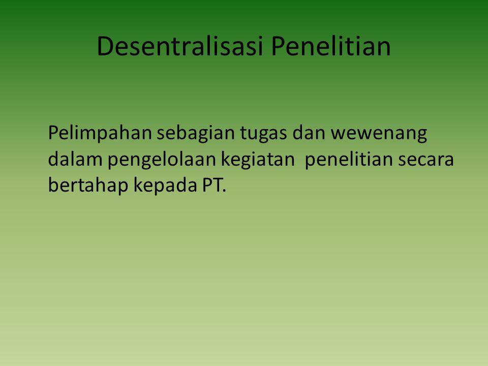 Desentralisasi Penelitian Pelimpahan sebagian tugas dan wewenang dalam pengelolaan kegiatan penelitian secara bertahap kepada PT.