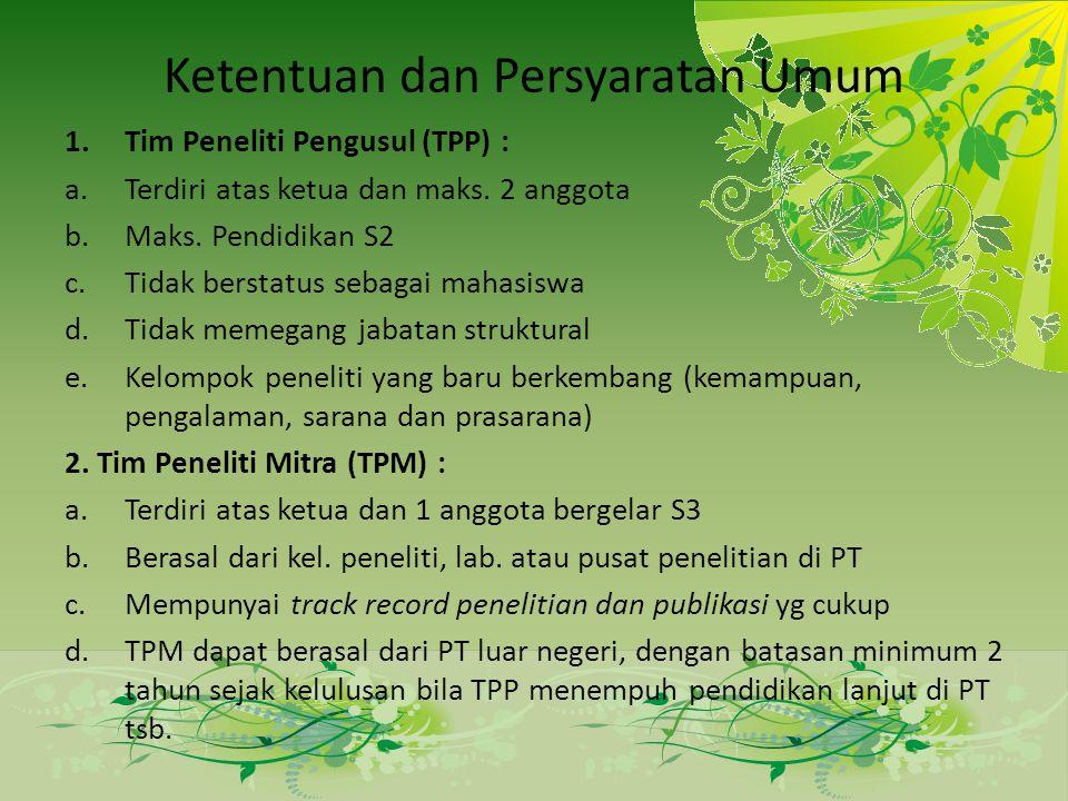 Ketentuan dan Persyaratan Umum 1.Tim Peneliti Pengusul (TPP) : a.Terdiri atas ketua dan maks. 2 anggota b.Maks. Pendidikan S2 c.Tidak berstatus sebaga