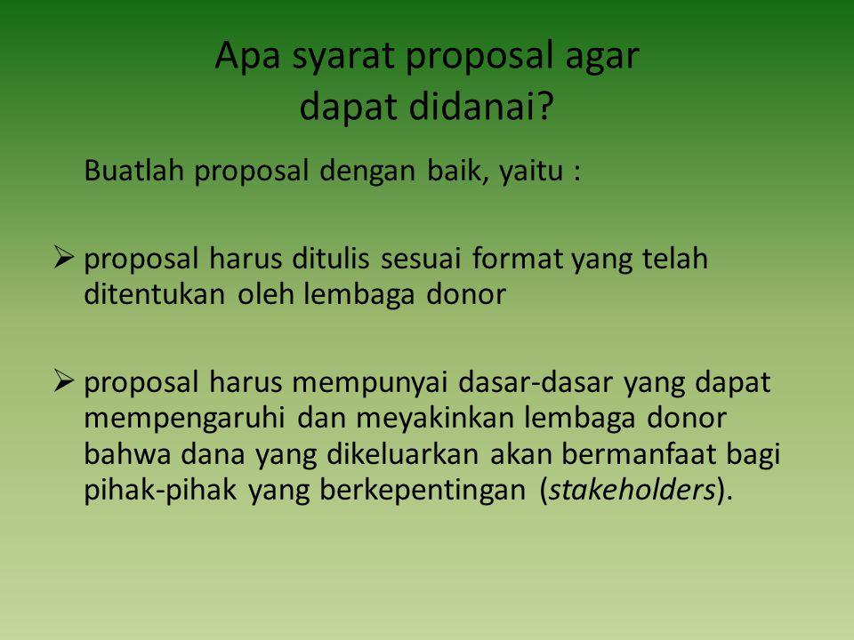 Apa syarat proposal agar dapat didanai? Buatlah proposal dengan baik, yaitu :  proposal harus ditulis sesuai format yang telah ditentukan oleh lembag