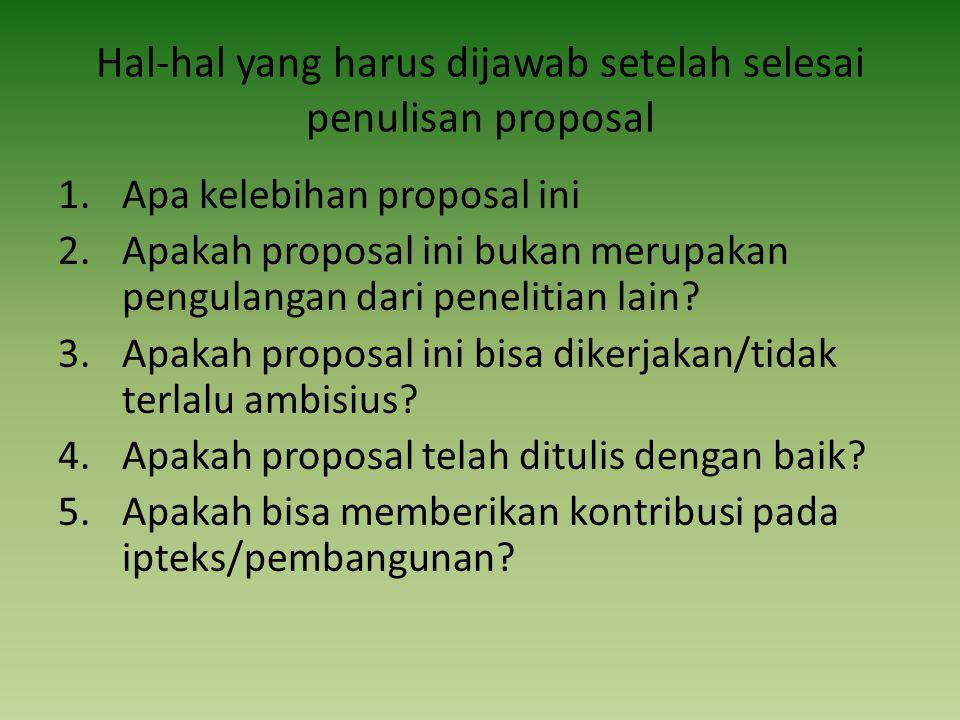 Hal-hal yang harus dijawab setelah selesai penulisan proposal 1.Apa kelebihan proposal ini 2.Apakah proposal ini bukan merupakan pengulangan dari pene