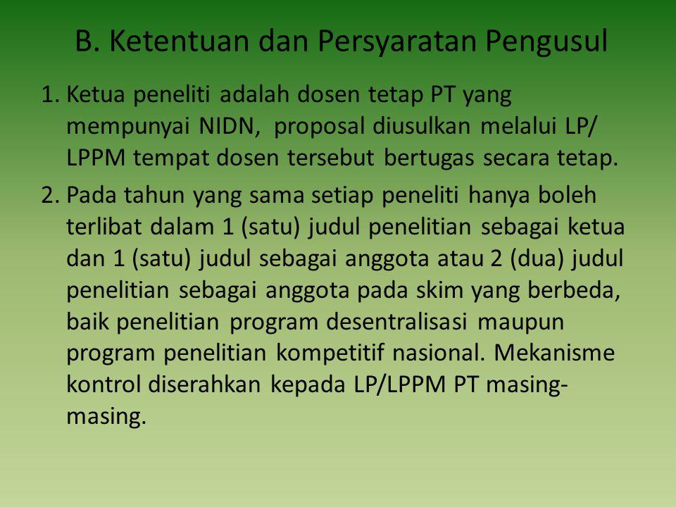 B. Ketentuan dan Persyaratan Pengusul 1.Ketua peneliti adalah dosen tetap PT yang mempunyai NIDN, proposal diusulkan melalui LP/ LPPM tempat dosen ter