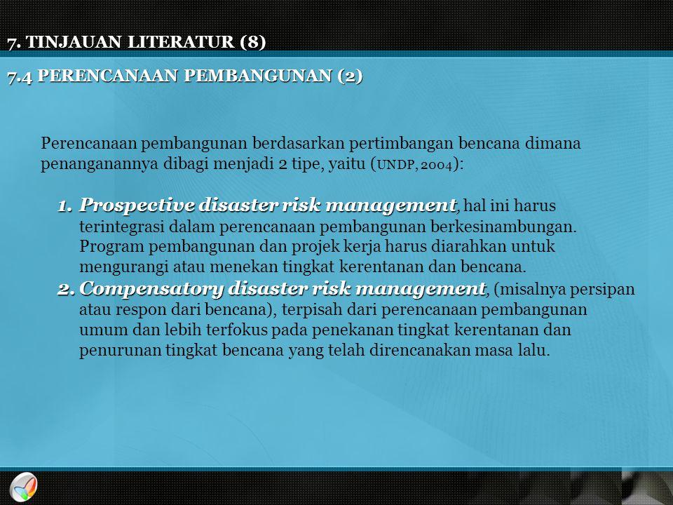 7. TINJAUAN LITERATUR (8) 7.4 PERENCANAAN PEMBANGUNAN (2) Perencanaan pembangunan berdasarkan pertimbangan bencana dimana penanganannya dibagi menjadi