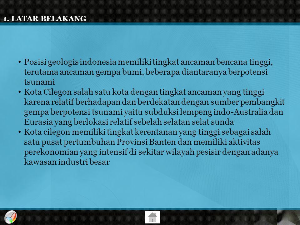 1. LATAR BELAKANG Posisi geologis indonesia memiliki tingkat ancaman bencana tinggi, terutama ancaman gempa bumi, beberapa diantaranya berpotensi tsun