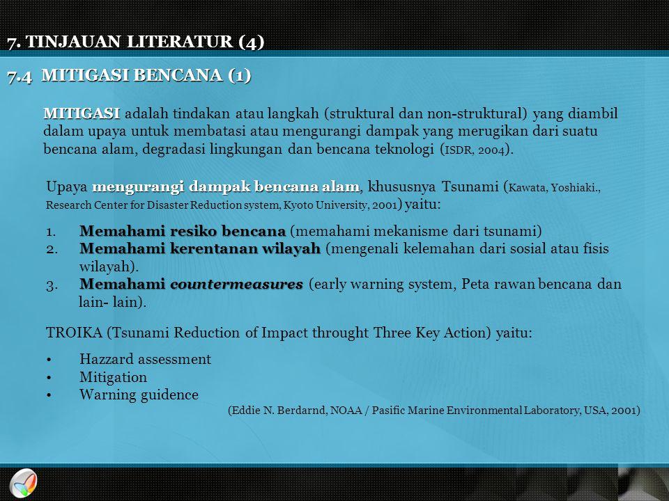 7. TINJAUAN LITERATUR (4) MITIGASI MITIGASI adalah tindakan atau langkah (struktural dan non-struktural) yang diambil dalam upaya untuk membatasi atau