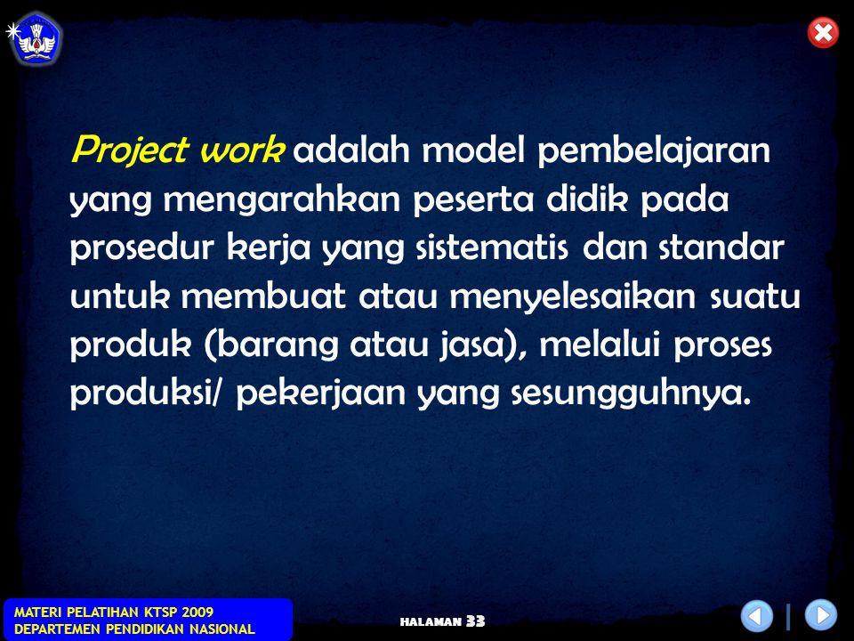 HALAMAN MATERI PELATIHAN KTSP 2009 DEPARTEMEN PENDIDIKAN NASIONAL 32 Model Project Work