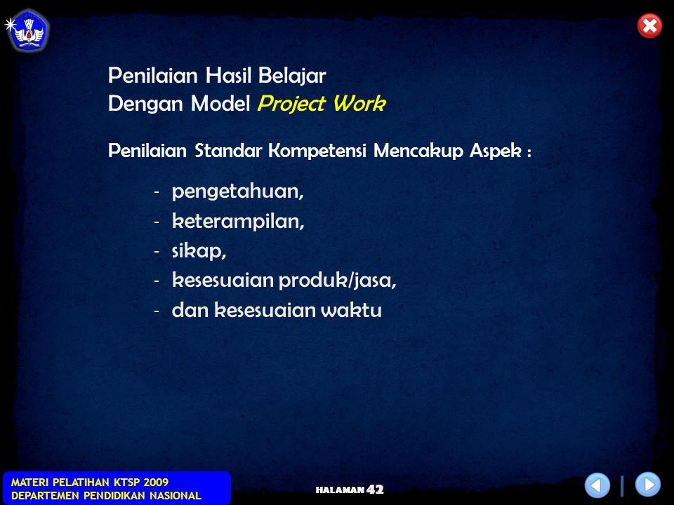 HALAMAN MATERI PELATIHAN KTSP 2009 DEPARTEMEN PENDIDIKAN NASIONAL 41  melakukan proses belajar sesuai dengan proses produksi (sistematika kerja) yang