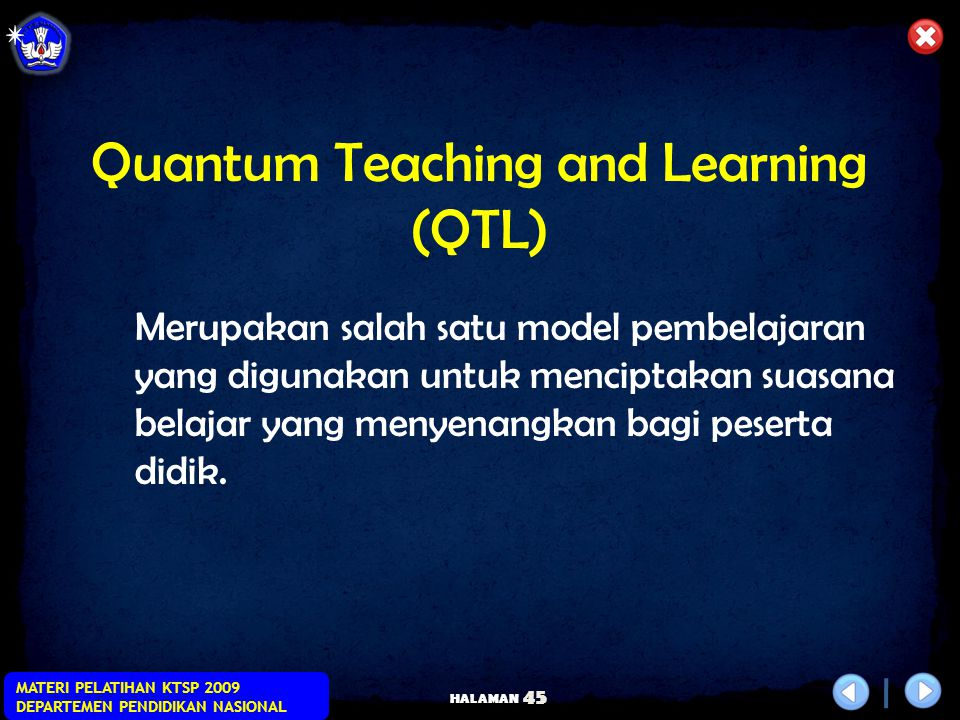 HALAMAN MATERI PELATIHAN KTSP 2009 DEPARTEMEN PENDIDIKAN NASIONAL 44 Quantum Teaching and Learning (QTL)