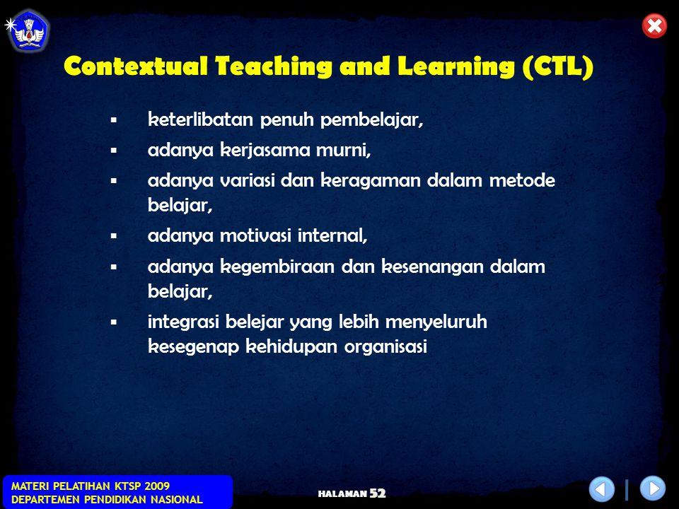 HALAMAN MATERI PELATIHAN KTSP 2009 DEPARTEMEN PENDIDIKAN NASIONAL 51 PENGERTIAN CTL Pembelajaran/pengajaran kontekstual merupakan suatu proses pendidi