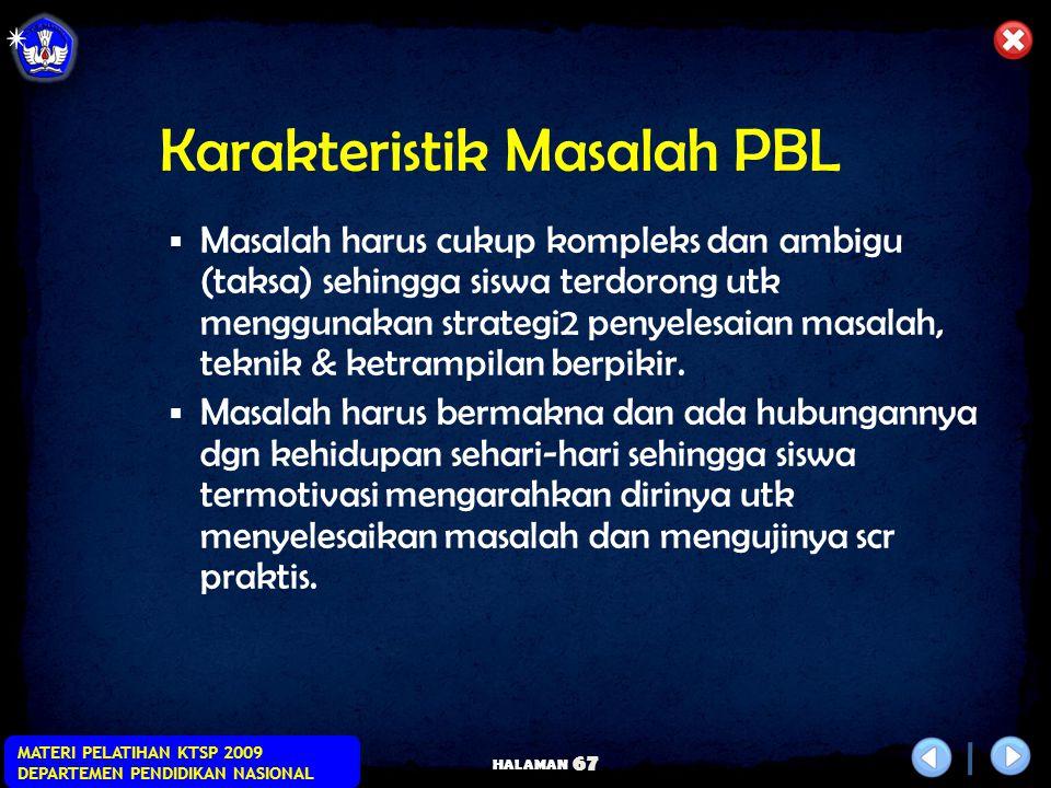 HALAMAN MATERI PELATIHAN KTSP 2009 DEPARTEMEN PENDIDIKAN NASIONAL 66 Karakteristik Masalah PBL  Masalah dapat berbentuk tugas melakukan sesuatu, pert