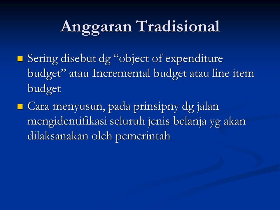 """Anggaran Tradisional Sering disebut dg """"object of expenditure budget"""" atau Incremental budget atau line item budget Sering disebut dg """"object of expen"""