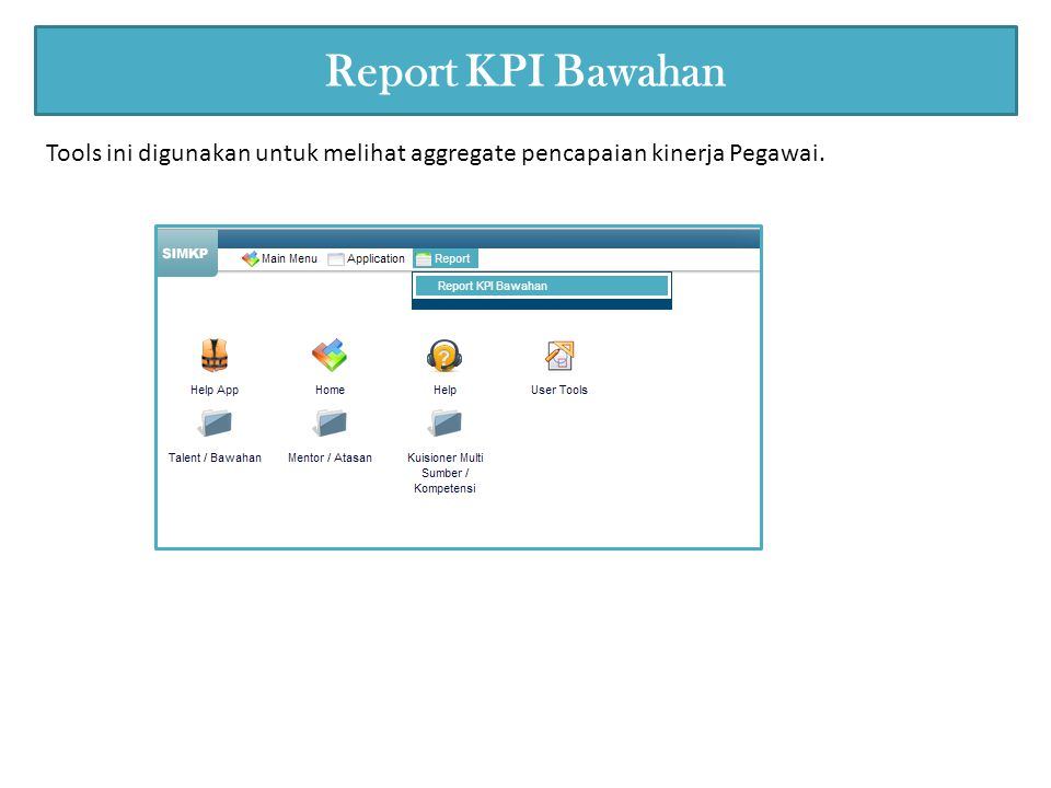 Report KPI Bawahan Tools ini digunakan untuk melihat aggregate pencapaian kinerja Pegawai.